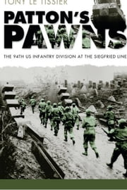 Patton's Pawns - The 94th US Infantry Division at the Siegfried Line ebook by Tony Le Tissier