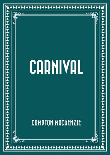 Carnival ebook by Compton MacKenzie