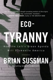 Eco-Tyranny - How the Left's Green Agenda will Dismantle America ebook by Brian Sussman