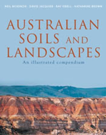 Australian Soils and Landscapes - An Illustrated Compendium 電子書 by Neil McKenzie,David Jacquier,Ray Isbell,Katharine Brown