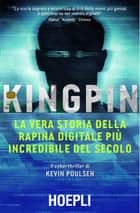 Kingpin - La vera storia della rapina digitale più incredibile del secolo ebook by Kevin Poulsen