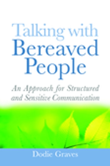 Talking With Bereaved People - An Approach for Structured and Sensitive Communication ebook by Dodie Graves