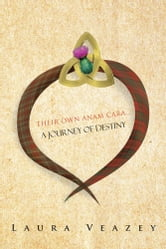 THEIR OWN ANAM CARA...A JOURNEY OF DESTINY ebook by Laura Veazey