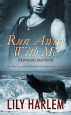 Run Away With Me ebook by Lily Harlem