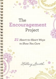 The Encouragement Project (Ebook Shorts) - 21 Heart-to-Heart Ways to Show You Care ebook by Holley Gerth