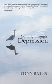 Coming Through Depression - A Mindful Approach to Recovery ebook by Dr Tony Bates