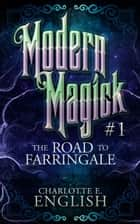 The Road to Farringale (Modern Magick, 1) ebooks by Charlotte E. English