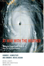 At War with the Weather: Managing Large-Scale Risks in a New Era of Catastrophes ebook by Howard C. Kunreuther, Erwann O. Michel-Kerjan