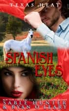 Spanish Eyes - Texas Heat, #3 ebook by Sable Hunter, Ryan O'Leary