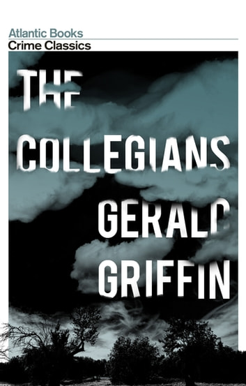 The Collegians - Crime Classics eBook by Gerald Griffin