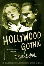 Hollywood Gothic - The Tangled Web of Dracula from Novel to Stage to Screen ebook by David J. Skal