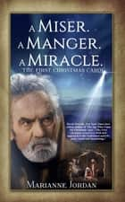 A Miser. A Manger. A Miracle - The First Christmas Carol eBook by Marianne Jordan