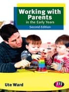 Working with Parents in the Early Years ebook by Ute Ward