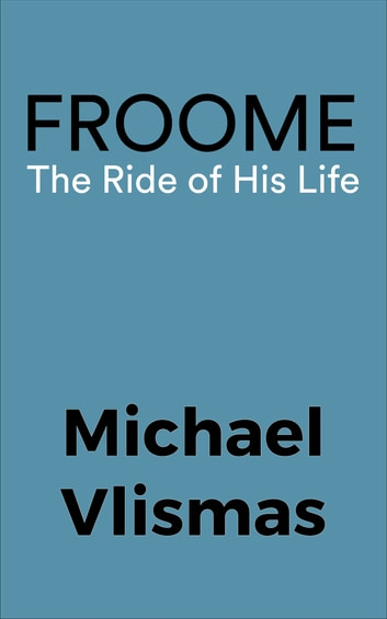 Froome - The Ride of his life ebook by Michael Vlismas