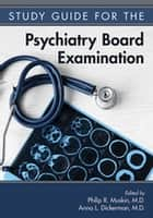 Study Guide for the Psychiatry Board Examination ebook by Philip R. Muskin, Anna L. Dickerman