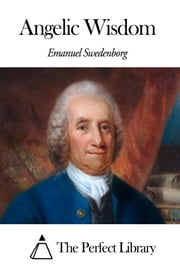 Angelic Wisdom ebook by Emanuel Swedenborg