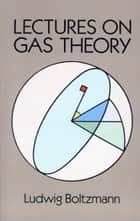 Lectures on Gas Theory ebook by Ludwig Boltzmann