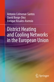 District Heating and Cooling Networks in the European Union ebook by Antonio Colmenar-Santos, David Borge-Díez, Enrique Rosales-Asensio