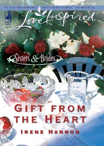 Gift from the Heart (Mills & Boon Love Inspired) (Sisters & Brides, Book 2) ebook by Irene Hannon