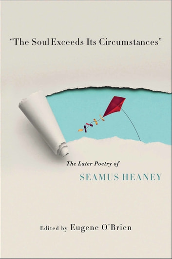 """The Soul Exceeds Its Circumstances"" - The Later Poetry of Seamus Heaney ebook by"