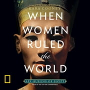 When Women Ruled the World - Six Queens of Egypt sesli kitap by Kara Cooney