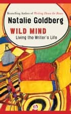 Wild Mind ebook by Natalie Goldberg