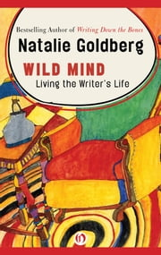 Wild Mind - Living the Writer's Life ebook by Natalie Goldberg