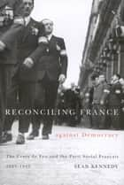 Reconciling France against Democracy ebook by Sean Kennedy