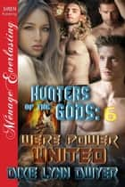 Hunters of the Gods 6: Were Power United ebook by Dixie Lynn Dwyer