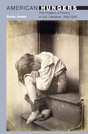American Hungers - The Problem of Poverty in U.S. Literature, 1840-1945 ebook by Gavin Jones