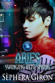 Aries: Swinging into Spring - Book Four of the Witch Upon a Star Series ebook by Sèphera Girón
