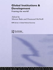 Global Institutions and Development - Framing the World? ebook by Morten Boas,Desmond McNeill
