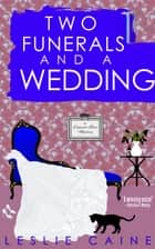 Two Funerals and a Wedding - A Domestic Bliss Mystery #8 ebook by Leslie Caine