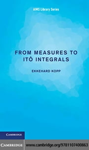 From Measures to Ito Integrals ebook by Kopp, Ekkehard