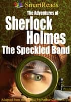 SmartReads The Adventures of Sherlock Holmes The Speckled Band Adapted from the Classic by Arthur Conan Doyle ebook by Giglets