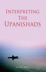 Interpreting The Upanishads ebook by Ananda Wood