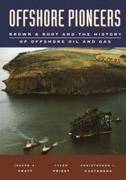 Offshore Pioneers: Brown & Root and the History of Offshore Oil and Gas ebook by Pratt, Joseph A.