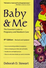 Baby and Me: The Essential Guide to Pregnancy ebook by Stewart, Deborah D.