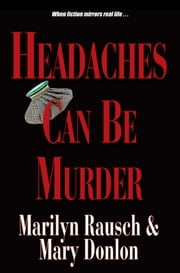 Headaches Can Be Murder ebook by Marilyn Rausch, Mary Donlon
