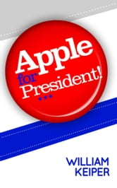 Apple for President! ebook by Keiper, William