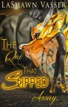 The One That Slipped Away - Billionaire BWWM Interracial Romance ebooks by LaShawn Vasser