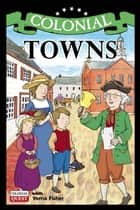 Colonial Towns ebook by Verna Fisher, Andrew Christensen