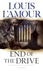 End of the Drive - Stories ebook by Louis L'Amour