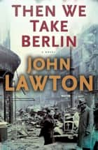 Then We Take Berlin ebook by John Lawton