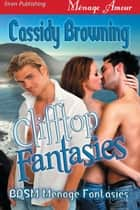 Clifftop Fantasies ebook by Cassidy Browning