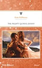 The Mighty Quinns - Danny ebook by Kate Hoffmann