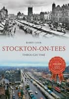 Stockton-on-Tees Through Time ebook by Robin Cook