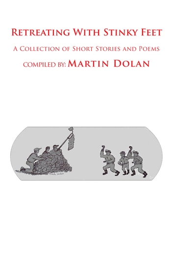 Retreating with Stinky Feet - A Collection of Short Stories and Poems ebook by Martin Dolan