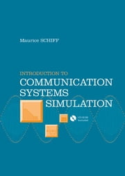 Introduction to Communication Systems Simulation ebook by Schiff, Maurice