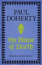 The House of Death (Telamon Triology, Book 1) - An action-packed mystery from Ancient Greece ebook by Paul Doherty